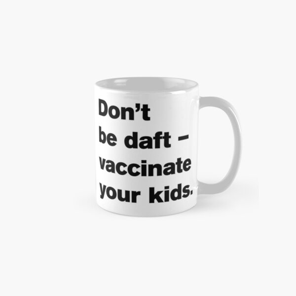 NDVH  Don't be daft — vaccinate your kids. Classic Mug