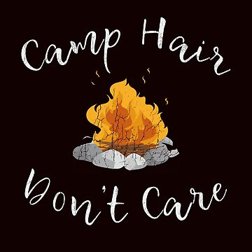 Camp Hair Don't Care  by WEBuyApparel