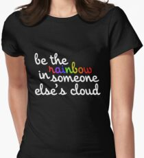 Be the rainbow in someone elses cloud Womens Fitted T-Shirt
