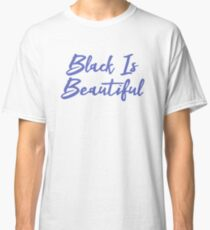 Black Is Beautiful Classic T-Shirt