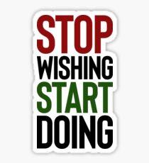 Stop Wishing Start Doing ~ Mom Mother Mommy Sticker