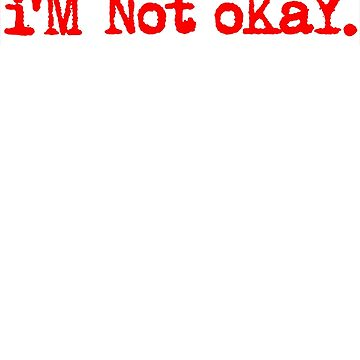 I'm Not Okay by bruceperdew
