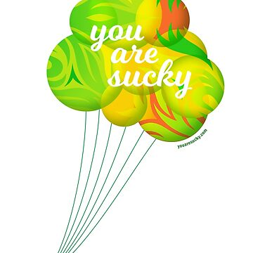 YOU ARE SUCKY - Foliage Balloons by artbum