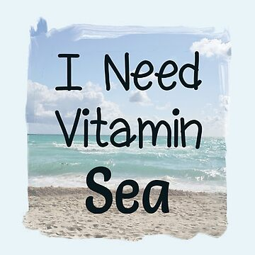 I Need Vitamin Sea by Lallinda
