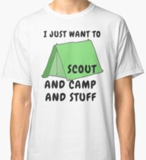 759a418a I Just Want to Scout and Camp and Stuff Classic T-Shirt