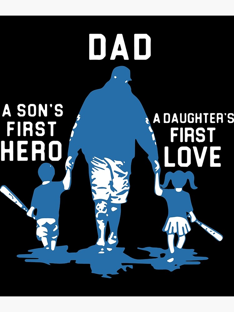dad is a sons first hero and a daughters first love baseball t-shirts by JoyceLeathers