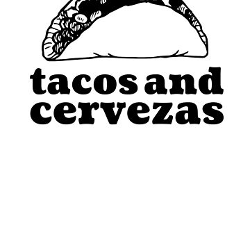 Tacos And Cervezas by rockpapershirts