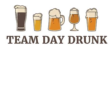Team Day Drunk by rockpapershirts