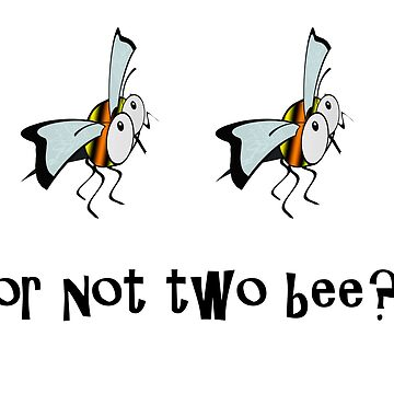 Bee Shakespeare pun two bee or not two bee? by funkyworm