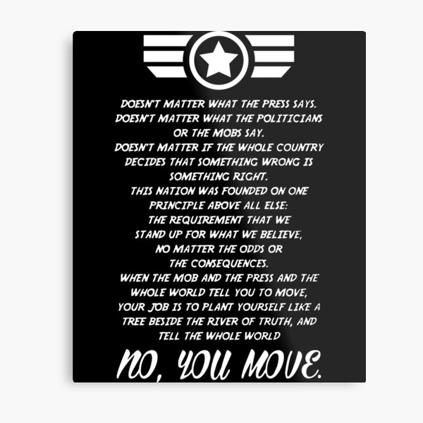 doesnt matter what the press says doesnt matter what the politicians or the mobs say  no you move veteran t-shirt Metal Print