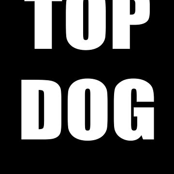 TOP DOG T-SHIRT by stickersandtees