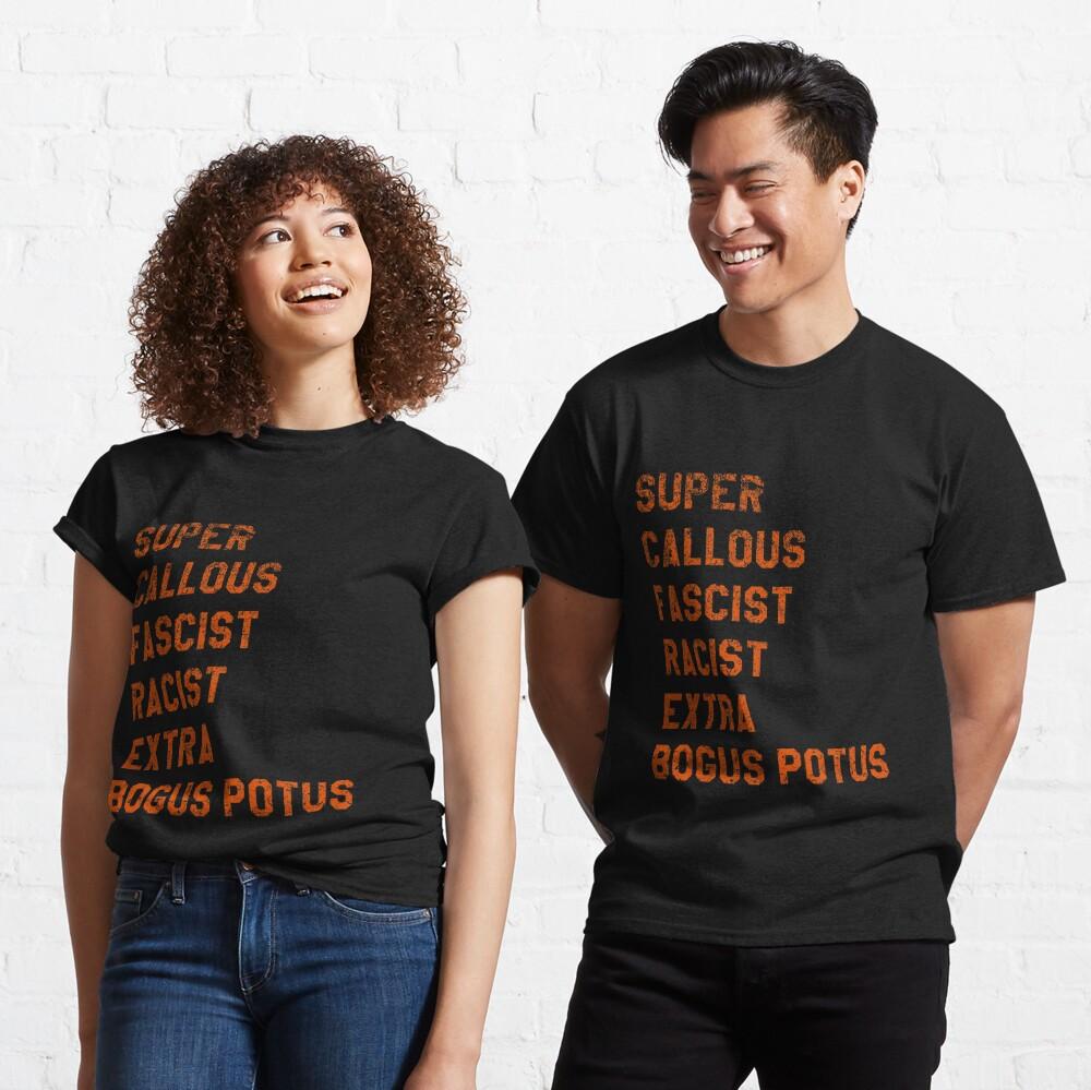 Super Callous Fascist Racist Extra BOGUS POTUS Classic T-Shirt
