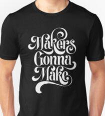 Makers Gonna Make (black) Unisex T-Shirt