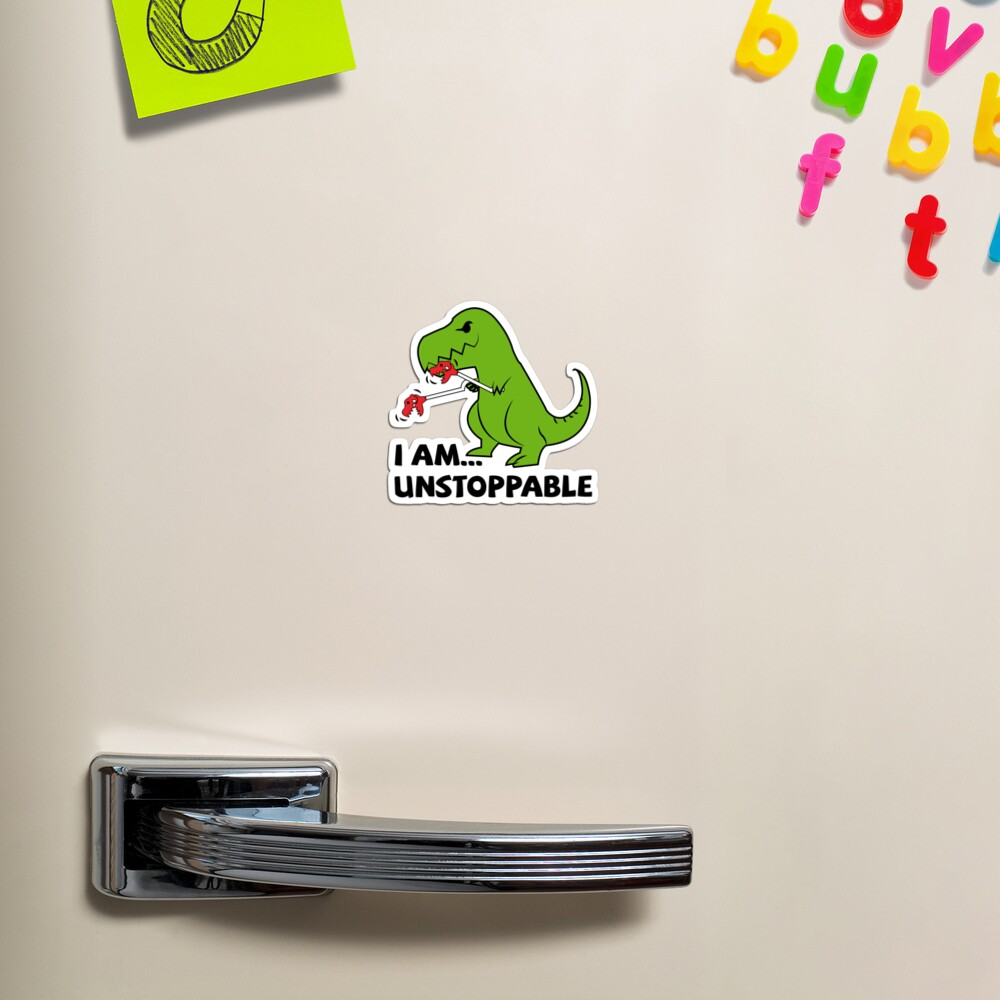 I am unstoppable T-rex Magnet