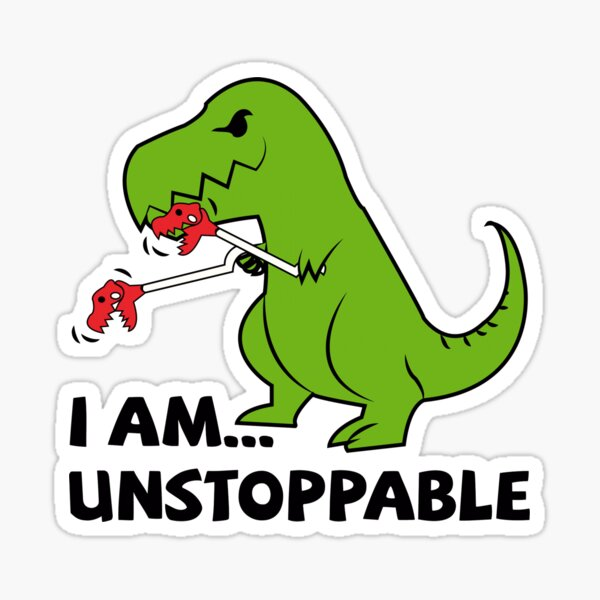 I am unstoppable T-rex Sticker