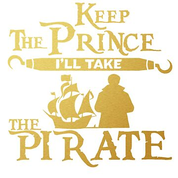Keep The Prince I'll Take the Pirate Storybrooke's Captain Hook Once Upon a Time, OUAT Gold Vinyl Print by pinewayart
