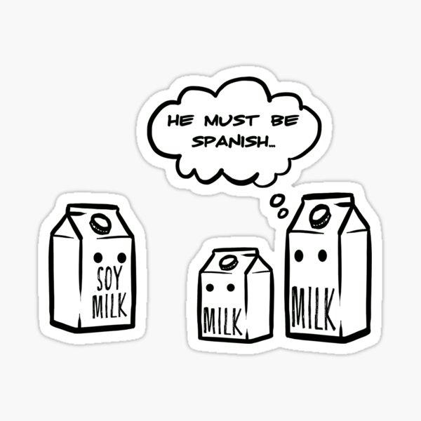 He Must Be Spanish Funny Soy Milk Joke Sticker