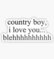 country boy, i love you - vine quote Sticker