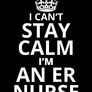 I Cant Keep Calm Im A ER Nurse by Dees-Tees