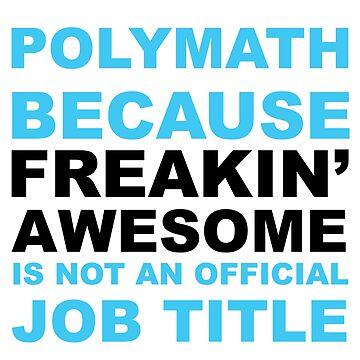 Polymath because freakin' awesome is not an official job title by giovybus