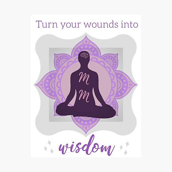 Turn Your Wounds into Wisdom Photographic Print
