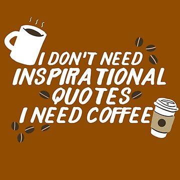 Coffee Not Inspirational Quotes by Kittyworks