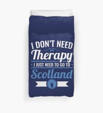 I Don't Need Therapy I Just Need To Go To Scotland Travel Duvet Cover