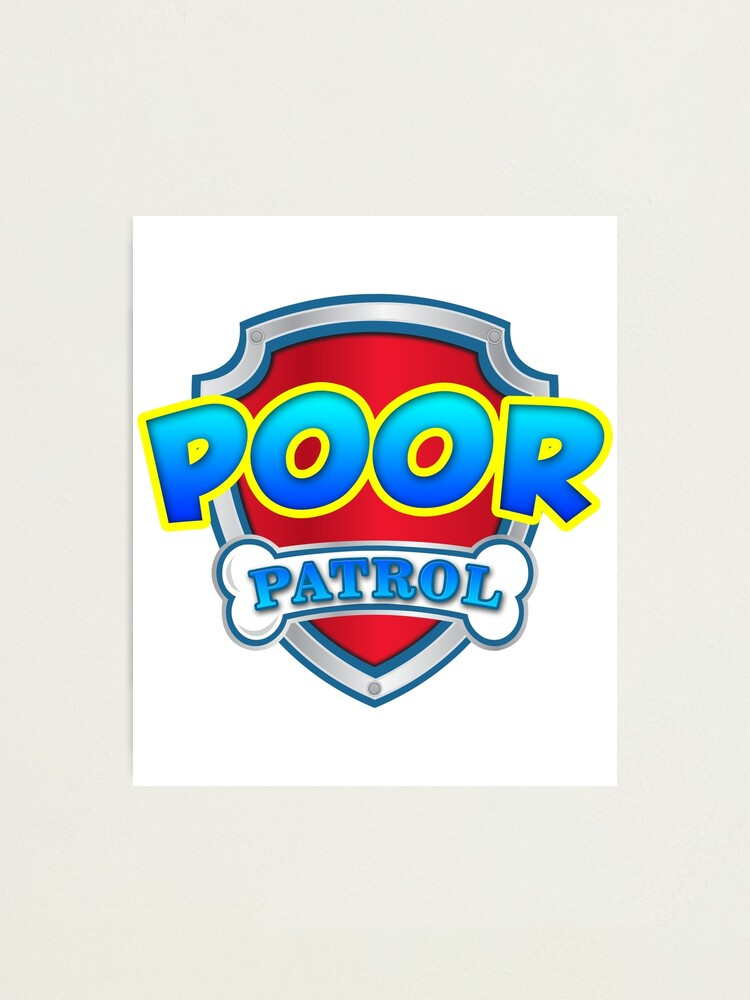 Poor Paw Patrol Logo Badge Stop Tory Cuts Protest T Shirt Police Cuts Austerity Conservative Party Cuts Vote Labour Help The Cops Chase Paw Protest Parody Photographic Print By Prezziefactory Redbubble