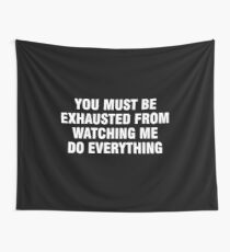 You must be exhausted from watching me do everything Wall Tapestry