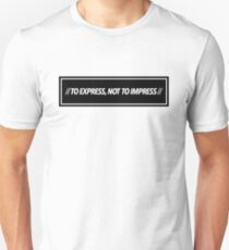 """TO EXPRESS, NOT TO IMPRESS"" Unisex T-Shirt"