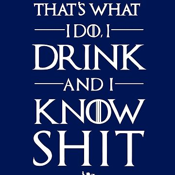 I Drink And I Know Shit Funny T-shirt by GOATsOfficial