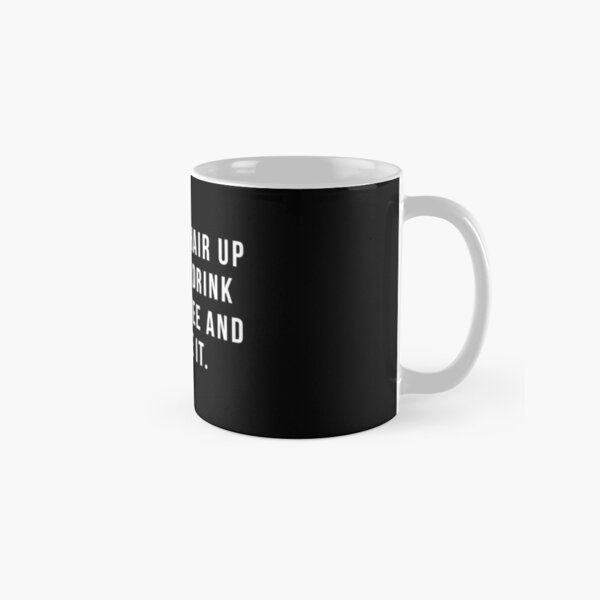 Put Your Hair Up In A Bun, Drink Some Coffee And Handle It. Classic Mug