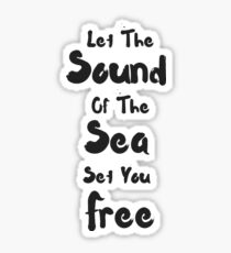 Let The Sound Of The Sea Set You Free  Sticker