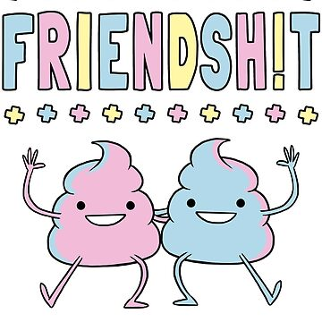 Friendsh!t by andresMvalle