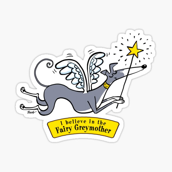I believe in the Fairy Greymother (50% of profits go to the Greyhound Trust) Sticker