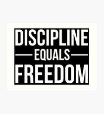 Discipline Equals Freedom Art Print