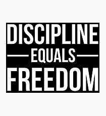 Discipline Equals Freedom Photographic Print