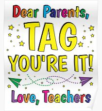 Dear Parents Tag Youu0027re It Love Teachers Poster