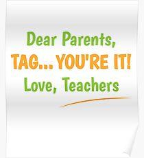 Dear Parents Tag Youre It Love Teachers 2018 Poster