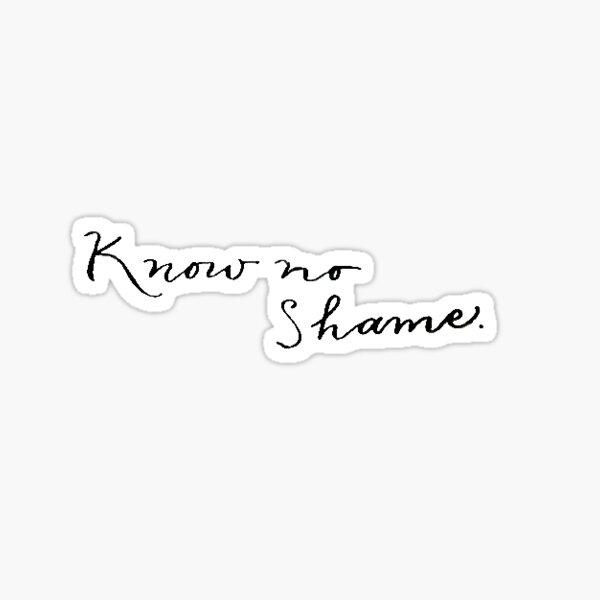 Know no Shame Sticker