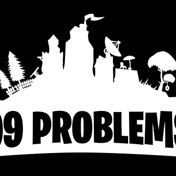 99 Problems - Fortnite by marianah