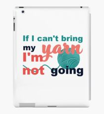 If I can't bring my yarn I'm not going iPad Case/Skin