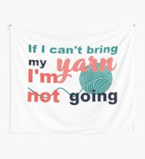 If I can't bring my yarn I'm not going Wall Tapestry