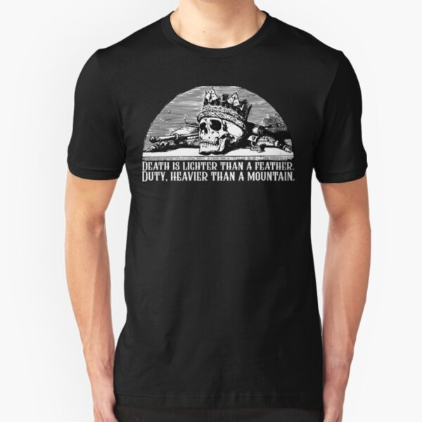 Wheel of Time Quote - Death Is Lighter Than A Feather Duty Heavier Than a Mountain Robert Jordan Slim Fit T-Shirt
