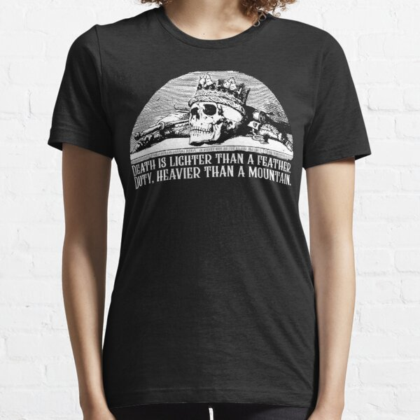 Wheel of Time Quote - Death Is Lighter Than A Feather Duty Heavier Than a Mountain Robert Jordan Essential T-Shirt
