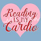 Reading is my Cardio by Katy Rochelle
