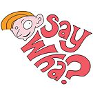 say wha? by inkletween