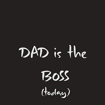 Dad is the Boss Today by TeodoraWorkshop
