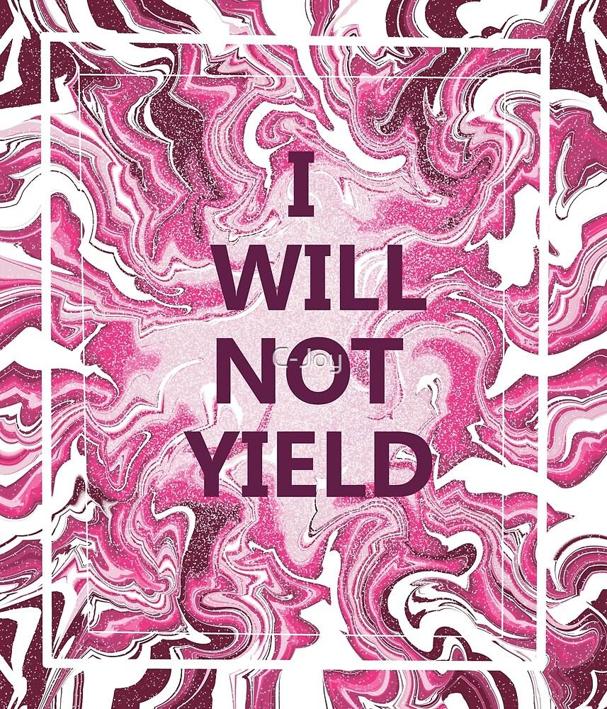 I Will Not Yield  by C-Joy