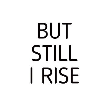 BUT STILL I RISE by IdeasForArtists